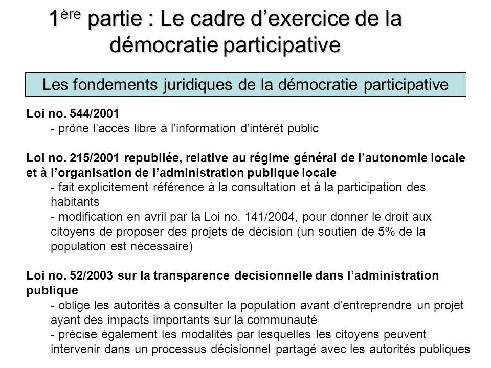 1 ère partie : Le cadre dexercice de la démocratie participative R éférendums L e principe de la consultation des citoyens dans la résolution de problèmes locaux d intérêt particulier a dans le système de droit romain a une valeur juridique, étant expressément consacré par l article 2, paragraphe (1) de la Loi relative à ladministration publique locale oL e législateur roumain prévoit l un des moyens concrets permettant de mettre en place la consultation des citoyens – le Référendum local - par l article 13 (1) de la Loi no.3/2000 sur l organisation et la tenue du référendum o« Les problèmes d intérêt particulier dans les entités administratives- territoriales et dans les subdivisions administratives- territoriales des municipalités peuvent être soumis dans les conditions prévues par la loi, à lapprobation des habitants, par référendum local » oC est le maire qui propose au Conseil local la mise en place du référendum ; cest le Conseil qui décide de la nature consultative ou décisionnelle du référendum Les principaux instruments utilisés