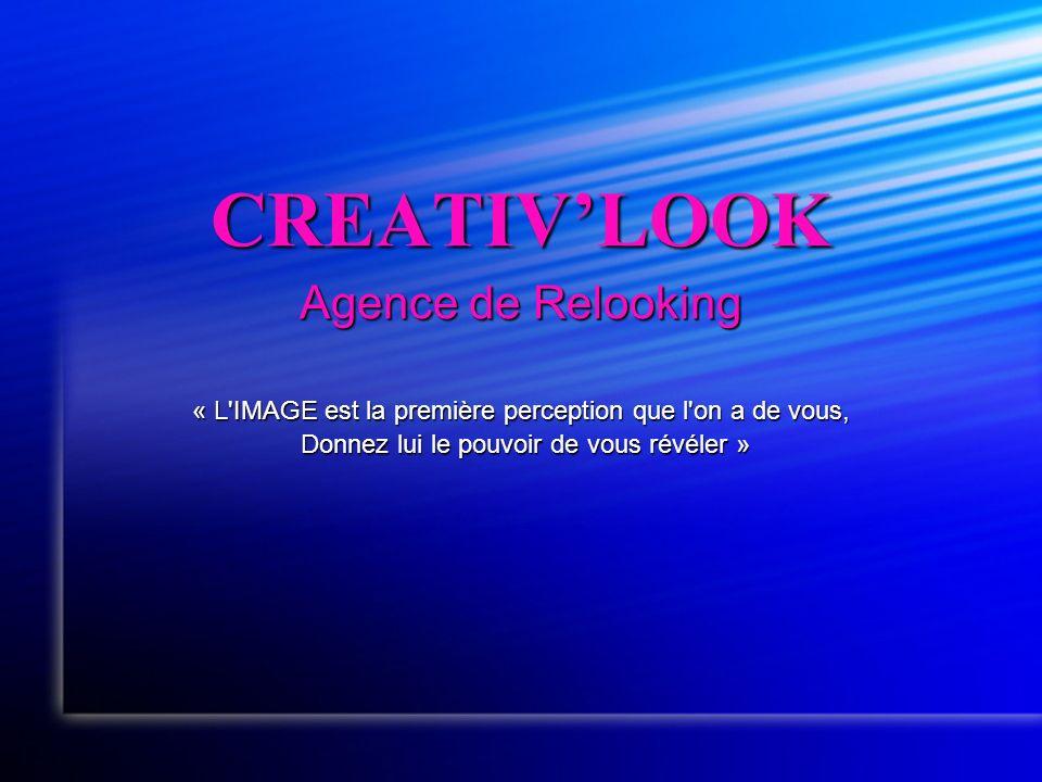 CREATIVLOOK Agence de Relooking « L'IMAGE est la première perception que l'on a de vous, Donnez lui le pouvoir de vous révéler » Donnez lui le pouvoir