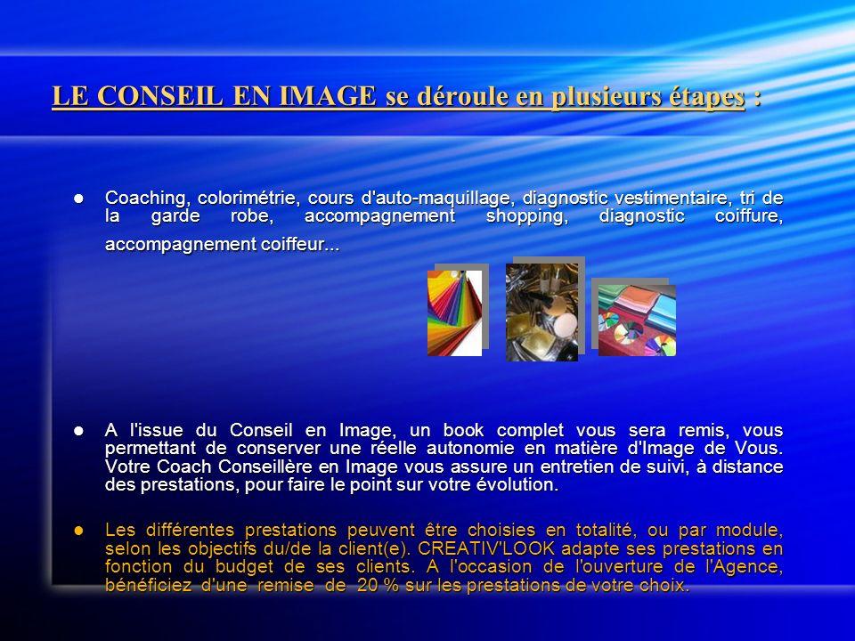 LE CONSEIL EN IMAGE se déroule en plusieurs étapes : Coaching, colorimétrie, cours d'auto-maquillage, diagnostic vestimentaire, tri de la garde robe,
