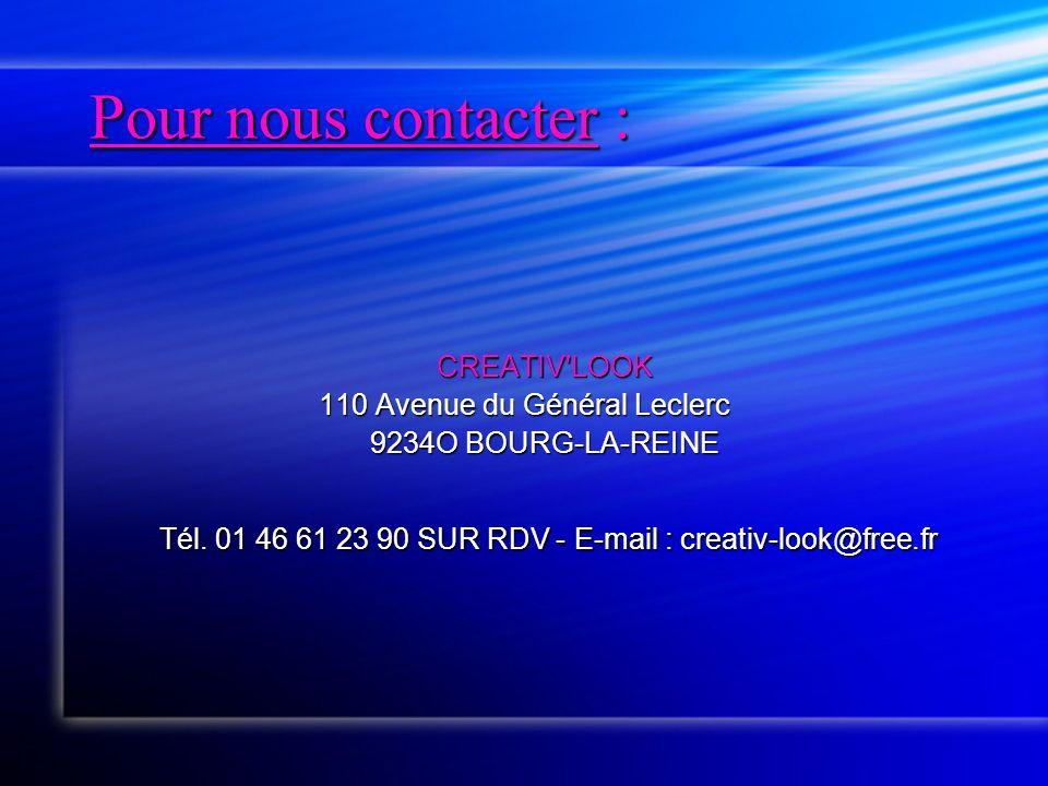 Pour nous contacter : CREATIV'LOOK CREATIV'LOOK 110 Avenue du Général Leclerc 9234O BOURG-LA-REINE 9234O BOURG-LA-REINE Tél. 01 46 61 23 90 SUR RDV -