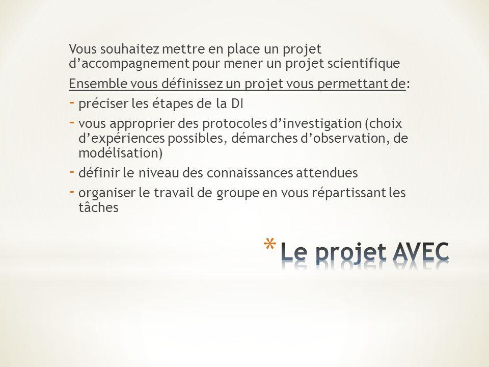 Vous souhaitez mettre en place un projet daccompagnement pour mener un projet scientifique Ensemble vous définissez un projet vous permettant de: - pr