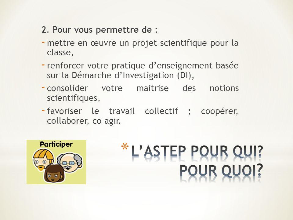 2. Pour vous permettre de : - mettre en œuvre un projet scientifique pour la classe, - renforcer votre pratique denseignement basée sur la Démarche dI