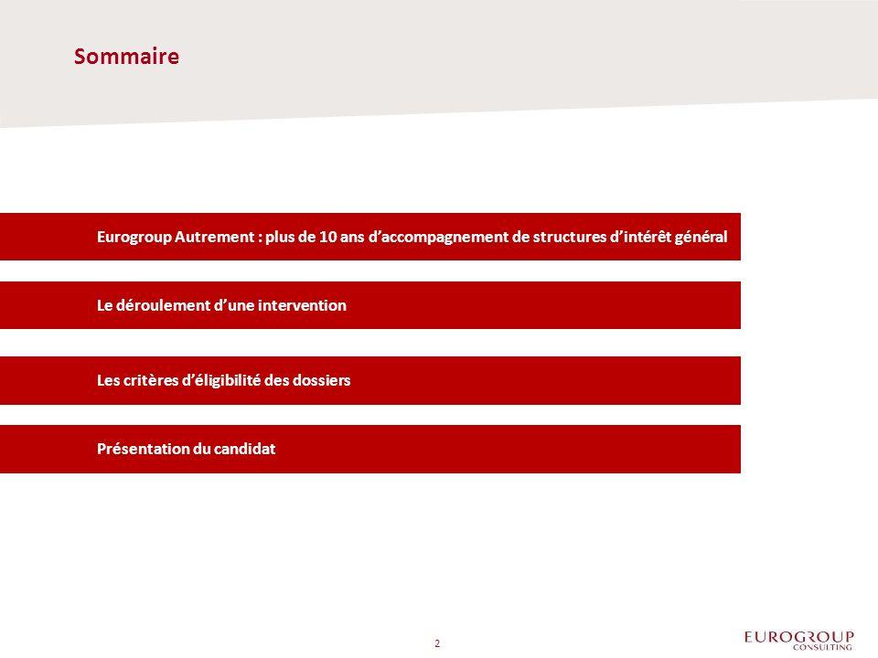 Sommaire 2 Eurogroup Autrement : plus de 10 ans daccompagnement de structures dintérêt général Le déroulement dune intervention Les critères déligibilité des dossiers Présentation du candidat