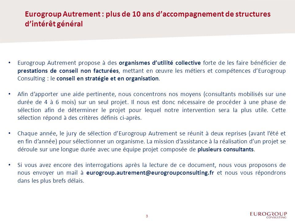 Eurogroup Autrement : plus de 10 ans daccompagnement de structures dintérêt général 3 Eurogroup Autrement propose à des organismes dutilité collective