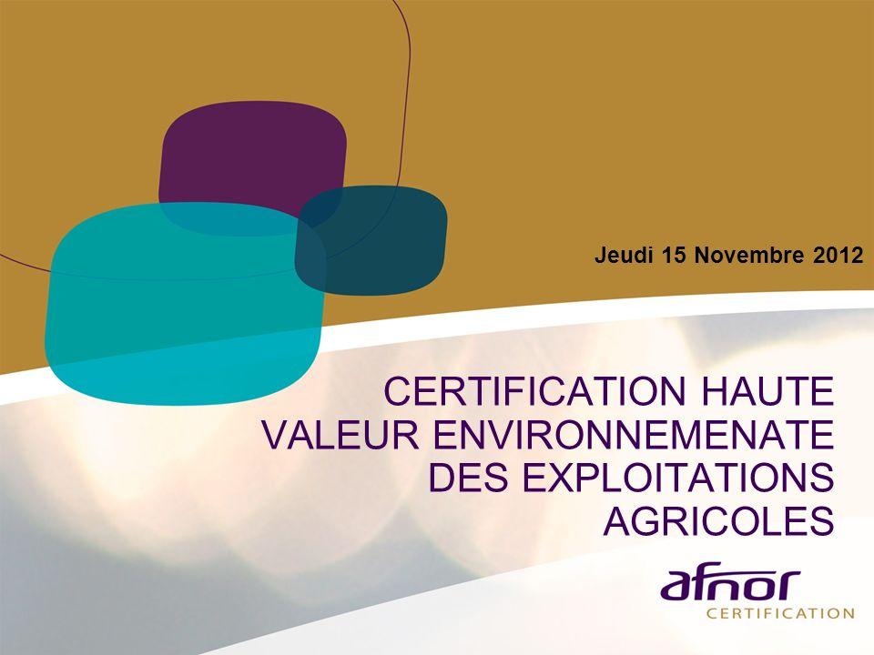 CERTIFICATION HAUTE VALEUR ENVIRONNEMENATE DES EXPLOITATIONS AGRICOLES Jeudi 15 Novembre 2012