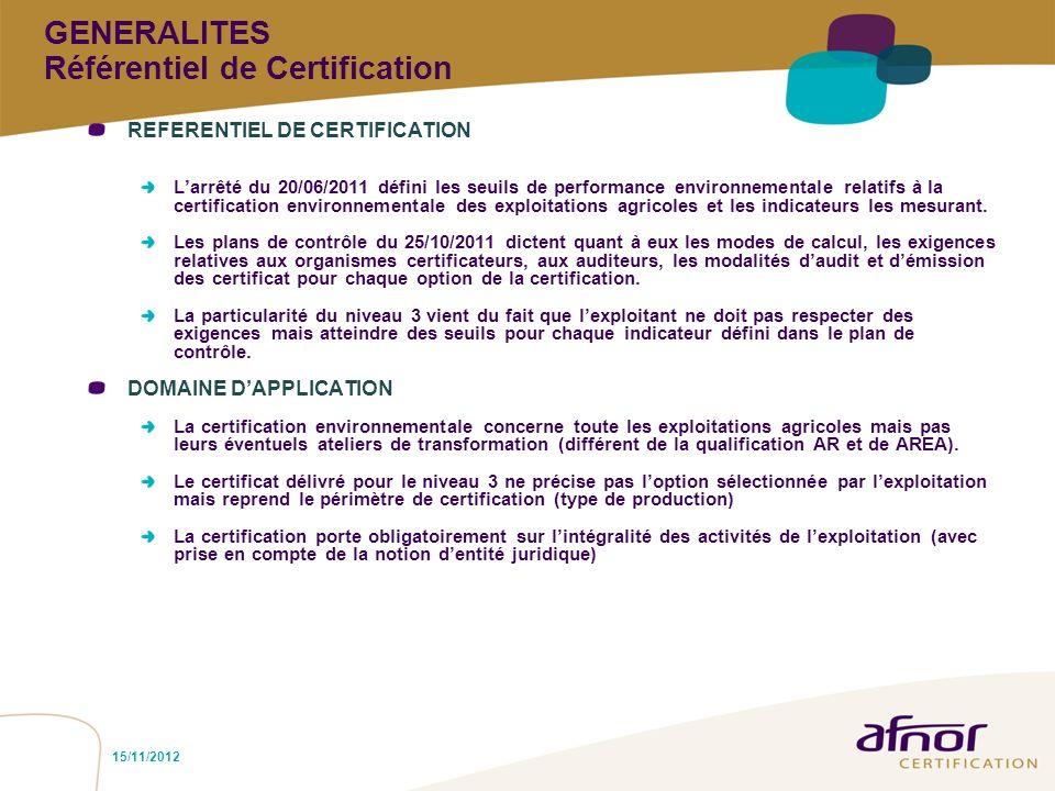 15/11/2012 Exploitations certifiées Au niveau national, il semble que 15 (M SCHIO CNCE) exploitations soient certifiées en niveau 3 (3500 exploitations certifiées de niveau 2 surtout par le biais des équivalences) 12 ont été auditées par AFNOR Certification (5 organismes certificateurs habilités).