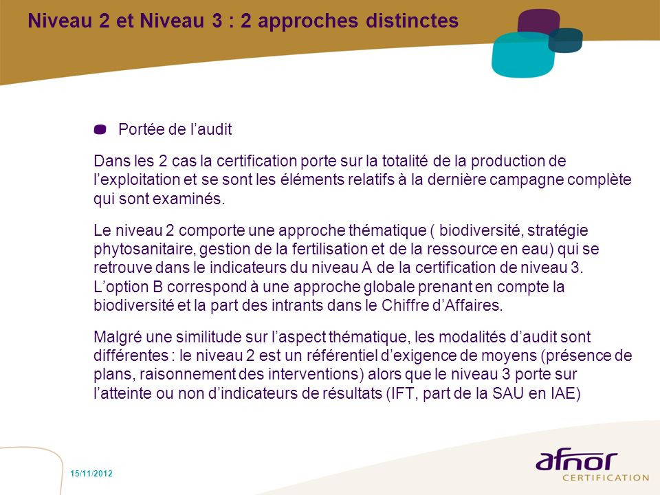 Niveau 2 et Niveau 3 : 2 approches distinctes Portée de laudit Dans les 2 cas la certification porte sur la totalité de la production de lexploitation