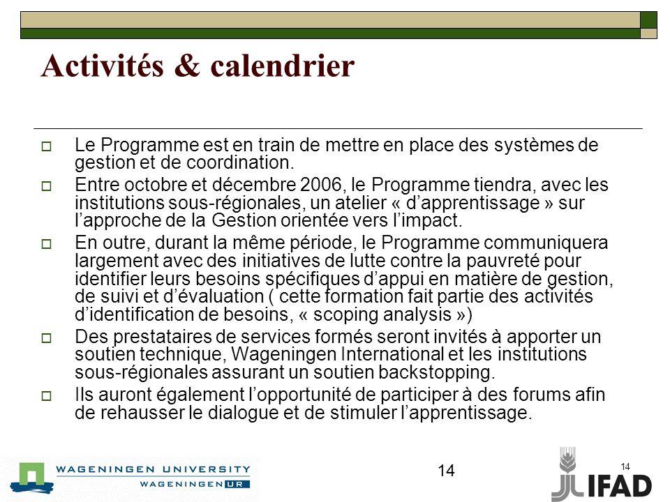 14 Activités & calendrier Le Programme est en train de mettre en place des systèmes de gestion et de coordination.