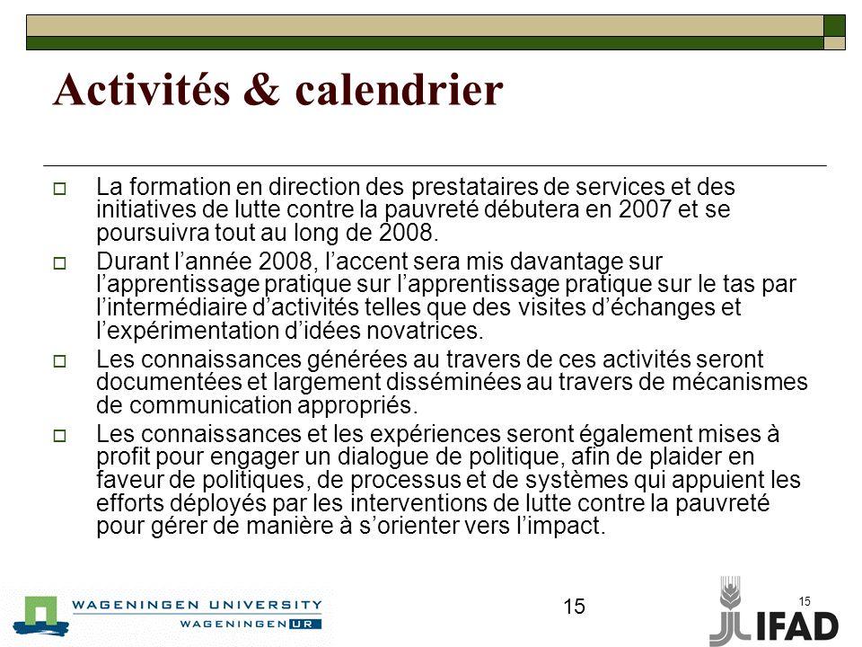 15 Activités & calendrier La formation en direction des prestataires de services et des initiatives de lutte contre la pauvreté débutera en 2007 et se poursuivra tout au long de 2008.
