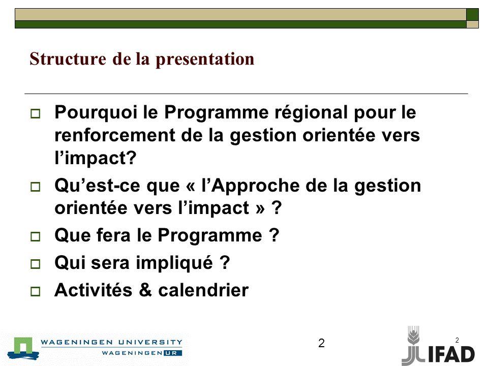 2 2 Structure de la presentation Pourquoi le Programme régional pour le renforcement de la gestion orientée vers limpact.
