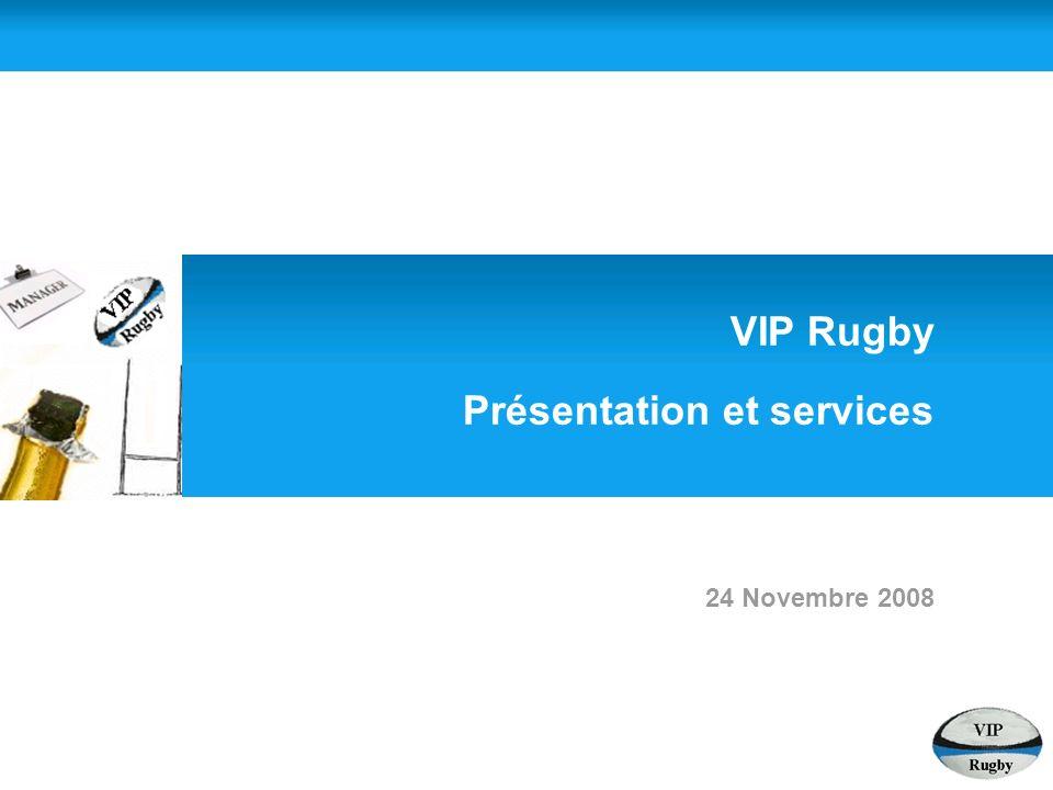 VIP Rugby Présentation et services 24 Novembre 2008
