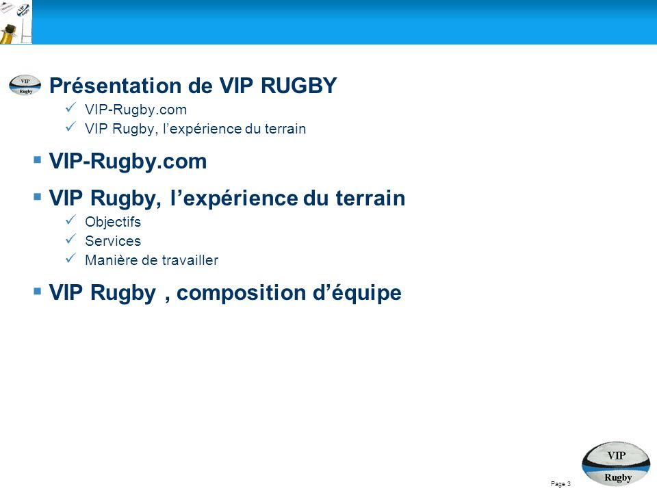 Présentation de VIP RUGBY VIP-Rugby.com VIP Rugby, lexpérience du terrain VIP-Rugby.com VIP Rugby, lexpérience du terrain Objectifs Services Manière de travailler VIP Rugby, composition déquipe Page 3