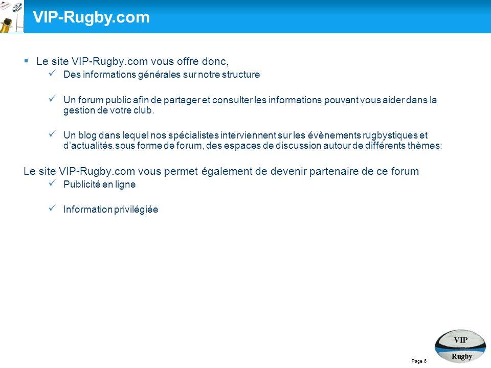 Le site VIP-Rugby.com vous offre donc, Des informations générales sur notre structure Un forum public afin de partager et consulter les informations pouvant vous aider dans la gestion de votre club.