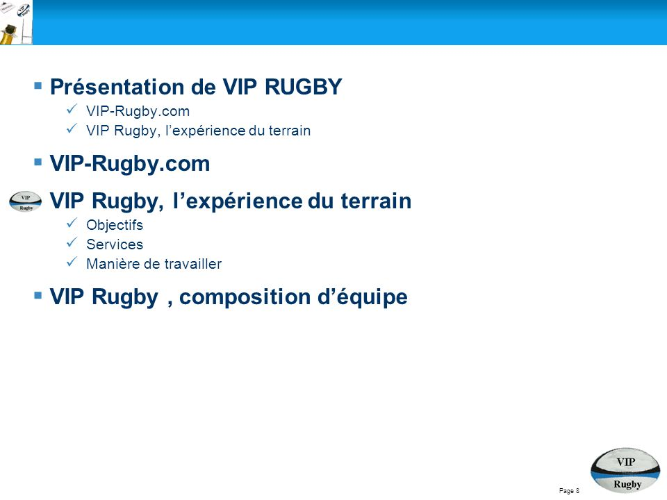 Présentation de VIP RUGBY VIP-Rugby.com VIP Rugby, lexpérience du terrain VIP-Rugby.com VIP Rugby, lexpérience du terrain Objectifs Services Manière de travailler VIP Rugby, composition déquipe Page 8