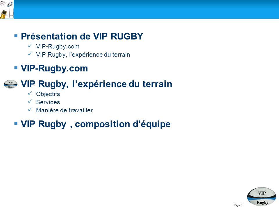 VIP rugby, Lexpérience du terrain a été crée en octobre 2008 et est parti dune idée simple : offrir aux entreprises la possibilité de bénéficier de lexpérience acquise sur le terrain en terme de gestion de groupe.