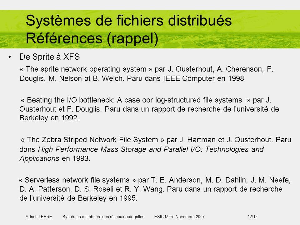 Adrien LEBRE Systèmes distribués: des réseaux aux grilles IFSIC-M2R Novembre 2007 12/12 De Sprite à XFS « The sprite network operating system » par J.