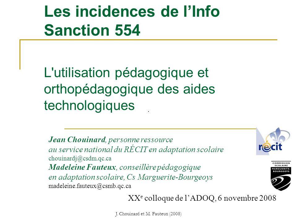 J. Chouinard et M. Fauteux (2008) Les incidences de lInfo Sanction 554 L'utilisation pédagogique et orthopédagogique des aides technologiques Jean Cho