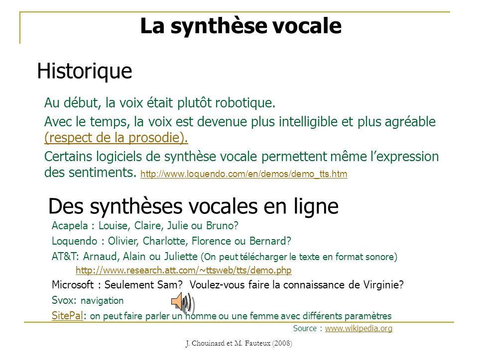 J. Chouinard et M. Fauteux (2008) La synthèse vocale Historique Au début, la voix était plutôt robotique. Avec le temps, la voix est devenue plus inte