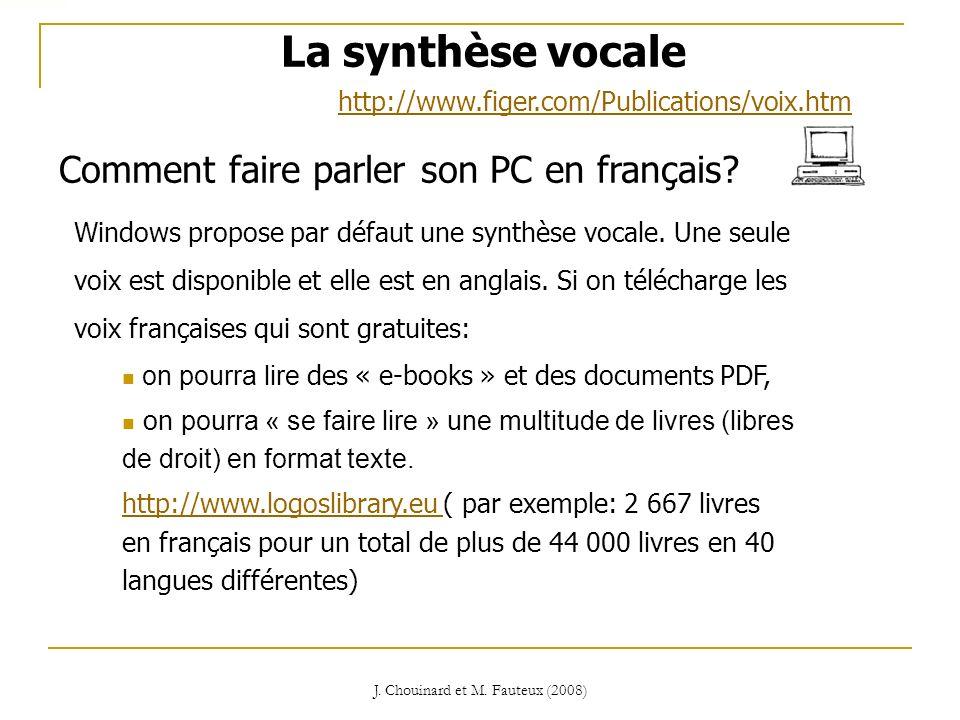 J. Chouinard et M. Fauteux (2008) La synthèse vocale Comment faire parler son PC en français? Windows propose par défaut une synthèse vocale. Une seul
