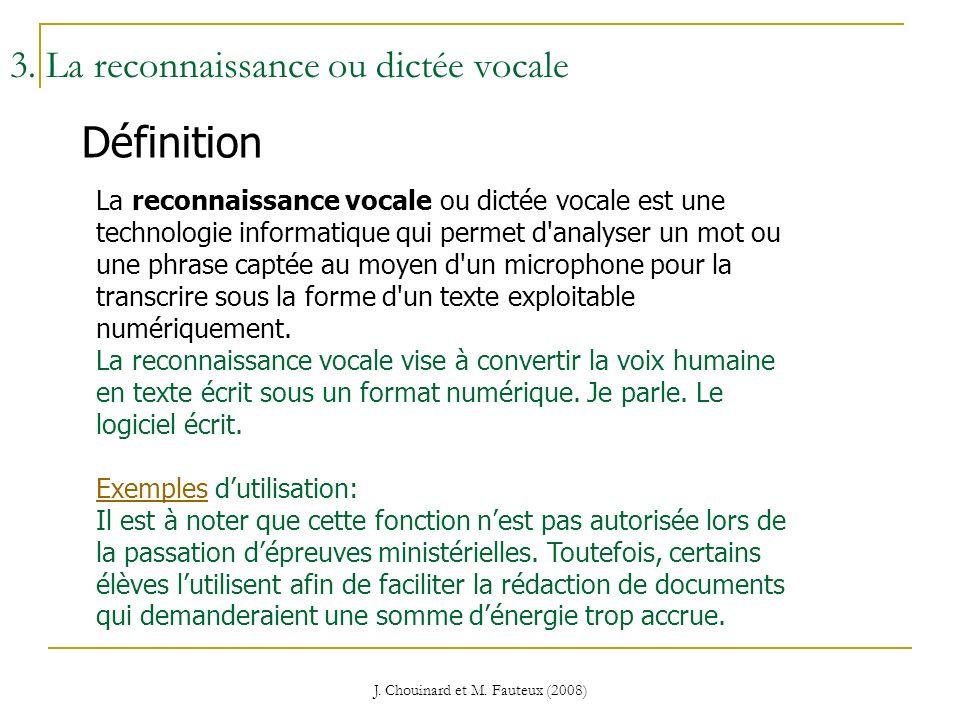 J. Chouinard et M. Fauteux (2008) La reconnaissance vocale ou dictée vocale est une technologie informatique qui permet d'analyser un mot ou une phras