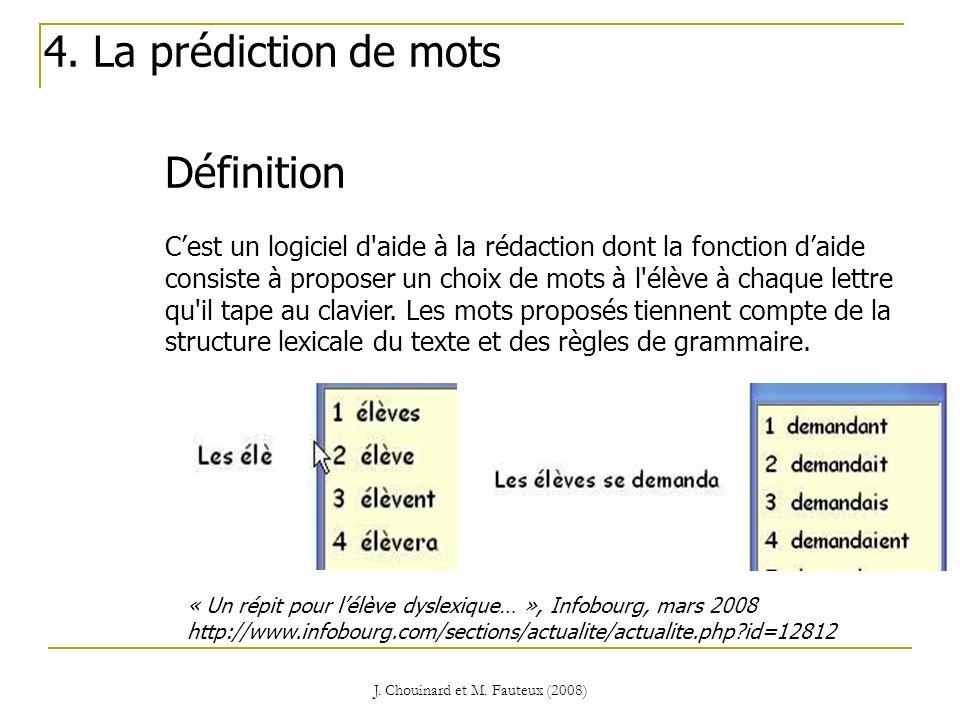J. Chouinard et M. Fauteux (2008) Définition 4. La prédiction de mots Cest un logiciel d'aide à la rédaction dont la fonction daide consiste à propose