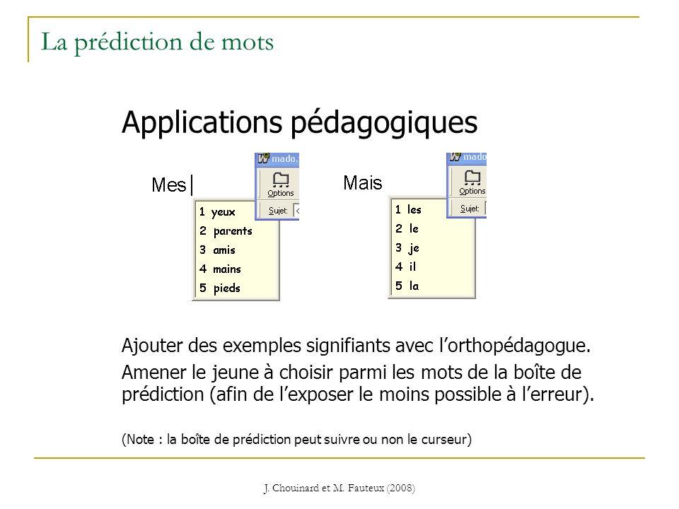 J. Chouinard et M. Fauteux (2008) La prédiction de mots Applications pédagogiques Ajouter des exemples signifiants avec lorthopédagogue. Amener le jeu