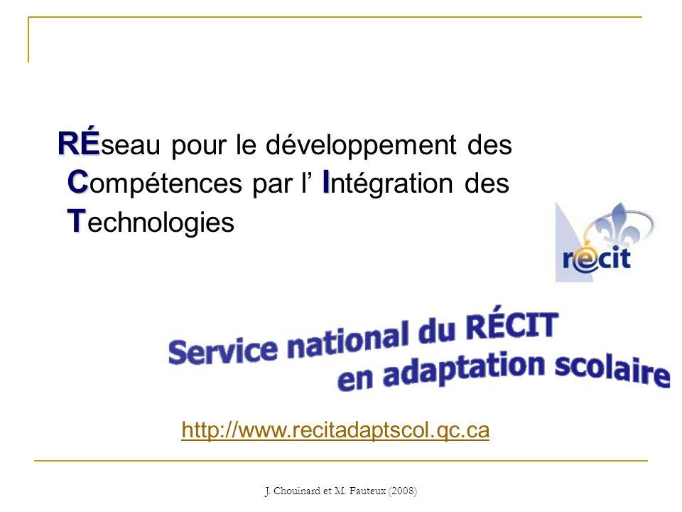 J. Chouinard et M. Fauteux (2008) RÉ CI T RÉ seau pour le développement des C ompétences par l I ntégration des T echnologies http://www.recitadaptsco