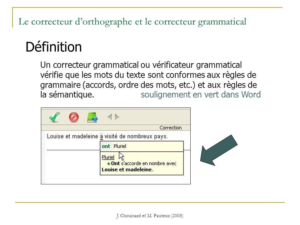 J. Chouinard et M. Fauteux (2008) Le correcteur dorthographe et le correcteur grammatical Définition Un correcteur grammatical ou vérificateur grammat