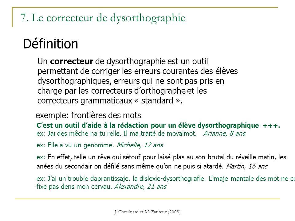 J. Chouinard et M. Fauteux (2008) 7. Le correcteur de dysorthographie Définition Un correcteur de dysorthographie est un outil permettant de corriger
