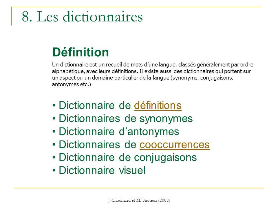 J. Chouinard et M. Fauteux (2008) Définition Un dictionnaire est un recueil de mots dune langue, classés généralement par ordre alphabétique, avec leu