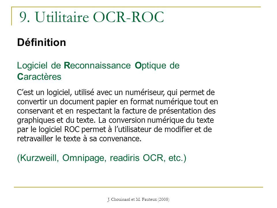 J. Chouinard et M. Fauteux (2008) 9. Utilitaire OCR-ROC Définition Logiciel de Reconnaissance Optique de Caractères Cest un logiciel, utilisé avec un