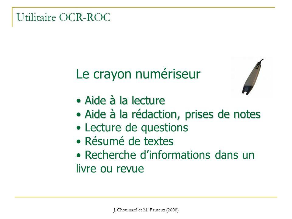 J. Chouinard et M. Fauteux (2008) Utilitaire OCR-ROC Le crayon numériseur Aide à la lecture Aide à la lecture Aide à la rédaction, prises de notes Aid