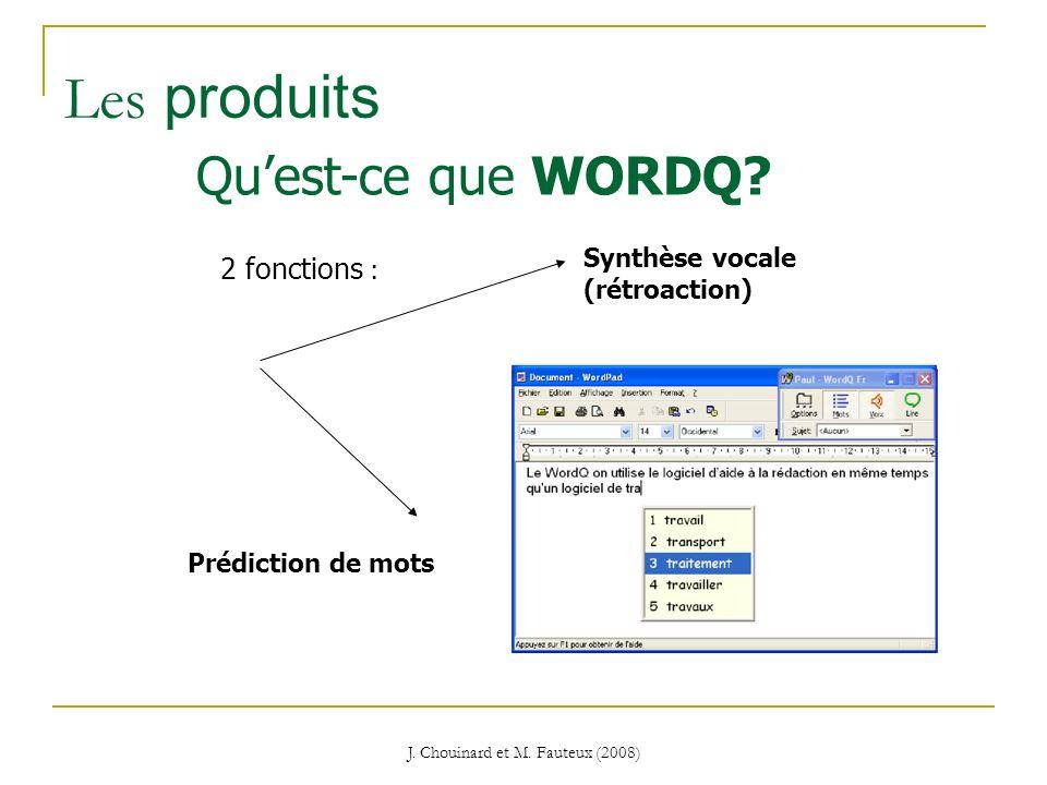 J. Chouinard et M. Fauteux (2008) Les produits 2 fonctions : Synthèse vocale (rétroaction) Prédiction de mots Quest-ce que WORDQ?