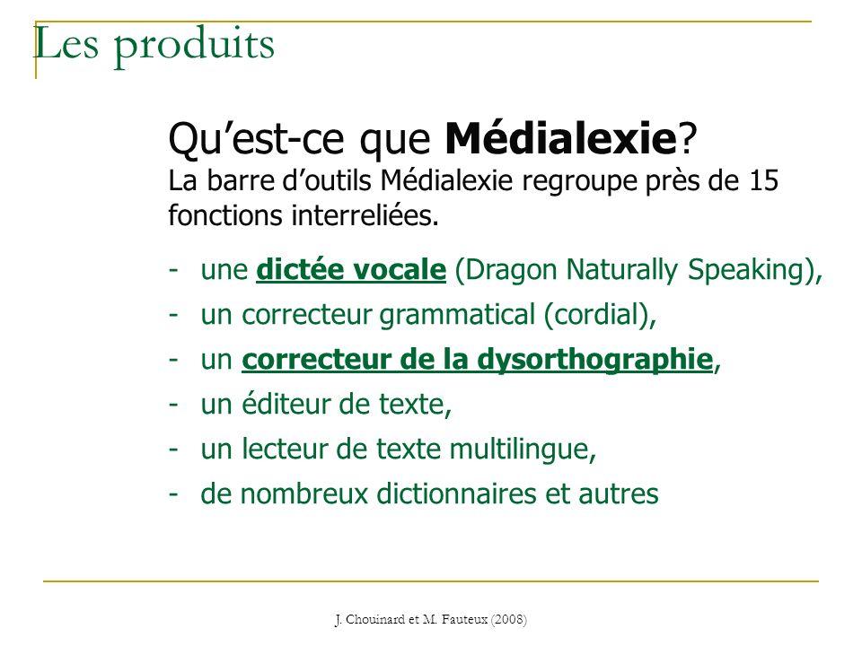 J. Chouinard et M. Fauteux (2008) Les produits -une dictée vocale (Dragon Naturally Speaking), -un correcteur grammatical (cordial), -un correcteur de