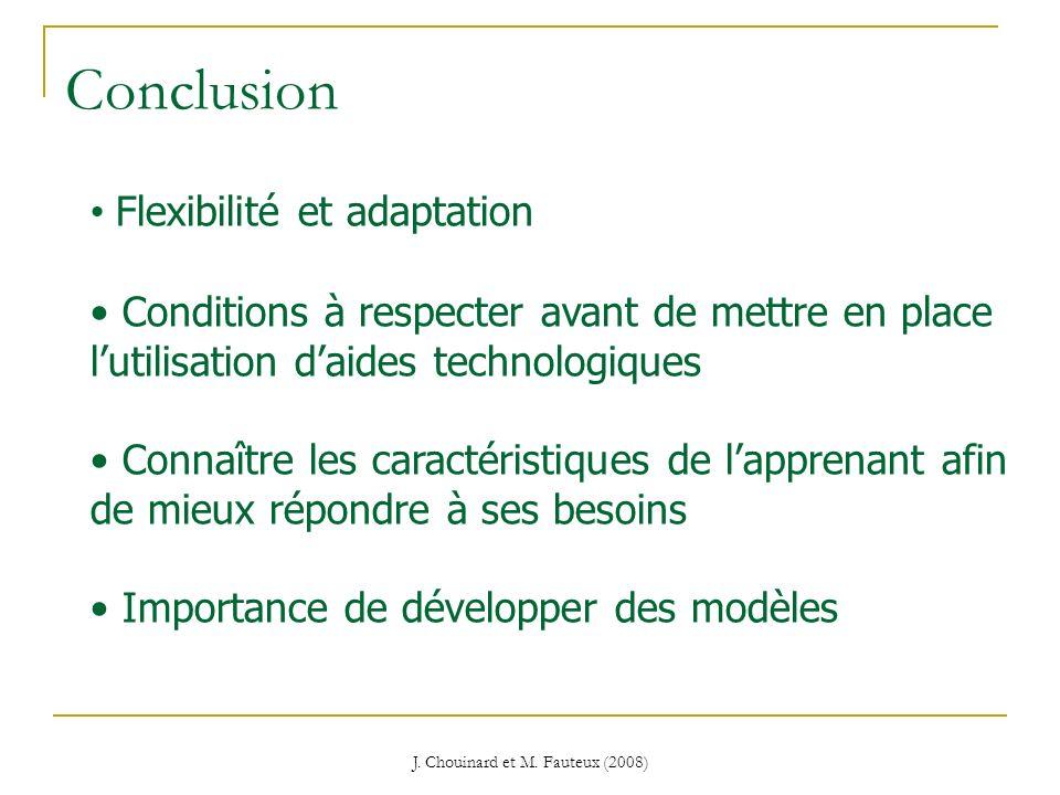 J. Chouinard et M. Fauteux (2008) Conclusion Flexibilité et adaptation Conditions à respecter avant de mettre en place lutilisation daides technologiq