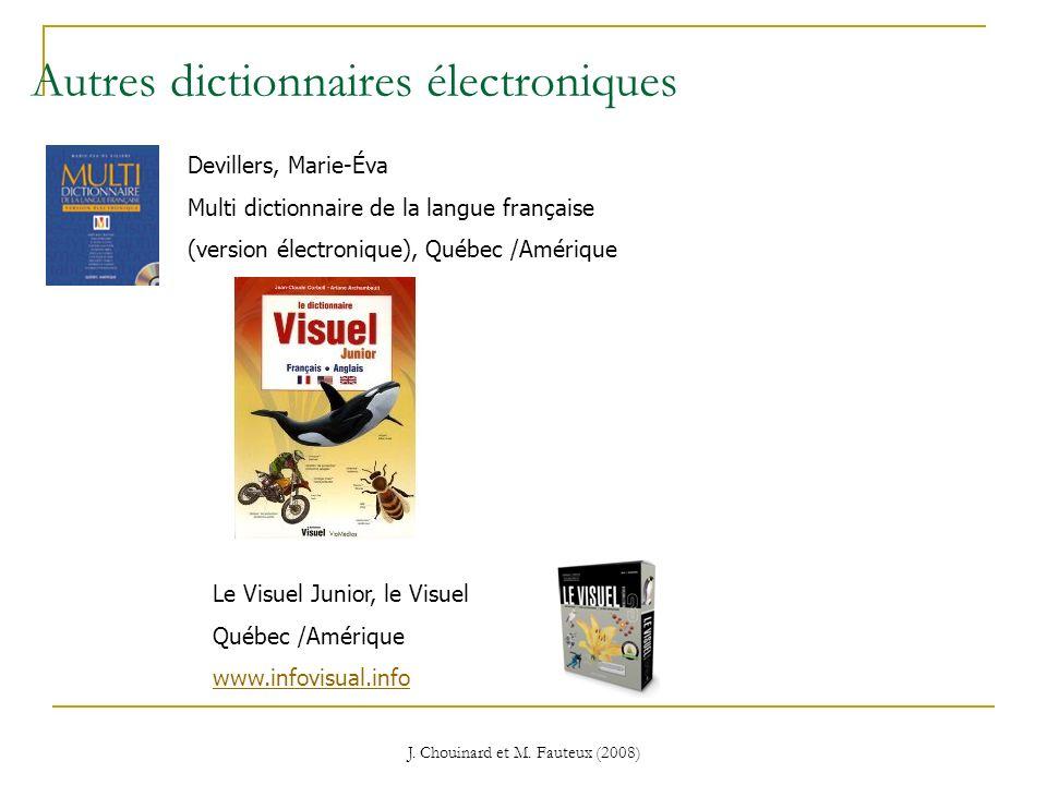 J. Chouinard et M. Fauteux (2008) Autres dictionnaires électroniques Devillers, Marie-Éva Multi dictionnaire de la langue française (version électroni