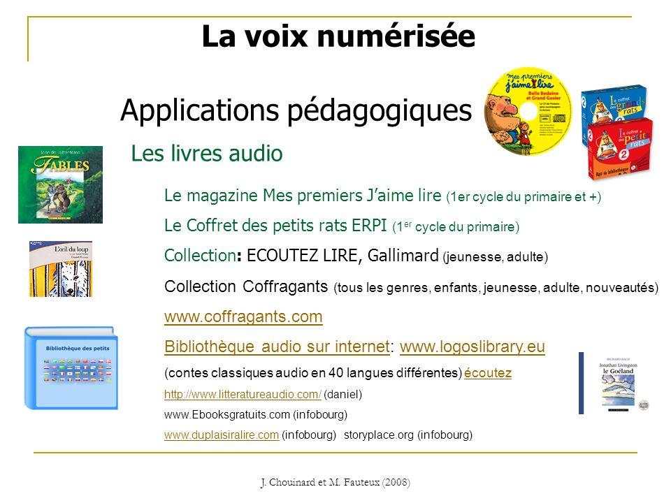 J. Chouinard et M. Fauteux (2008) Applications pédagogiques La voix numérisée Les livres audio Le magazine Mes premiers Jaime lire (1er cycle du prima