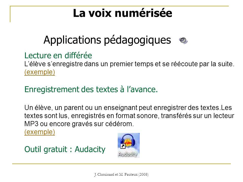 J. Chouinard et M. Fauteux (2008) Applications pédagogiques La voix numérisée Lecture en différée Lélève senregistre dans un premier temps et se rééco