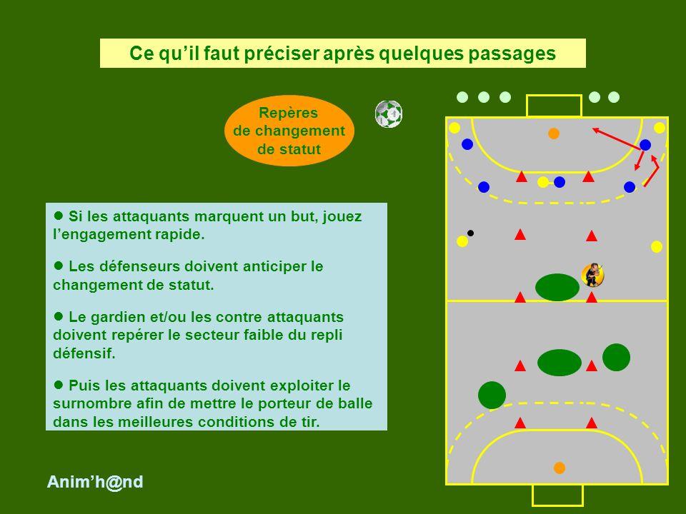 Si les attaquants marquent un but, jouez lengagement rapide.