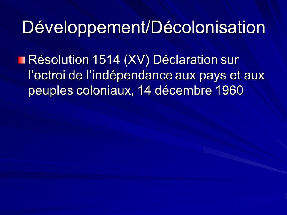 Développement/Décolonisation Résolution 1514 (XV) Déclaration sur loctroi de lindépendance aux pays et aux peuples coloniaux, 14 décembre 1960