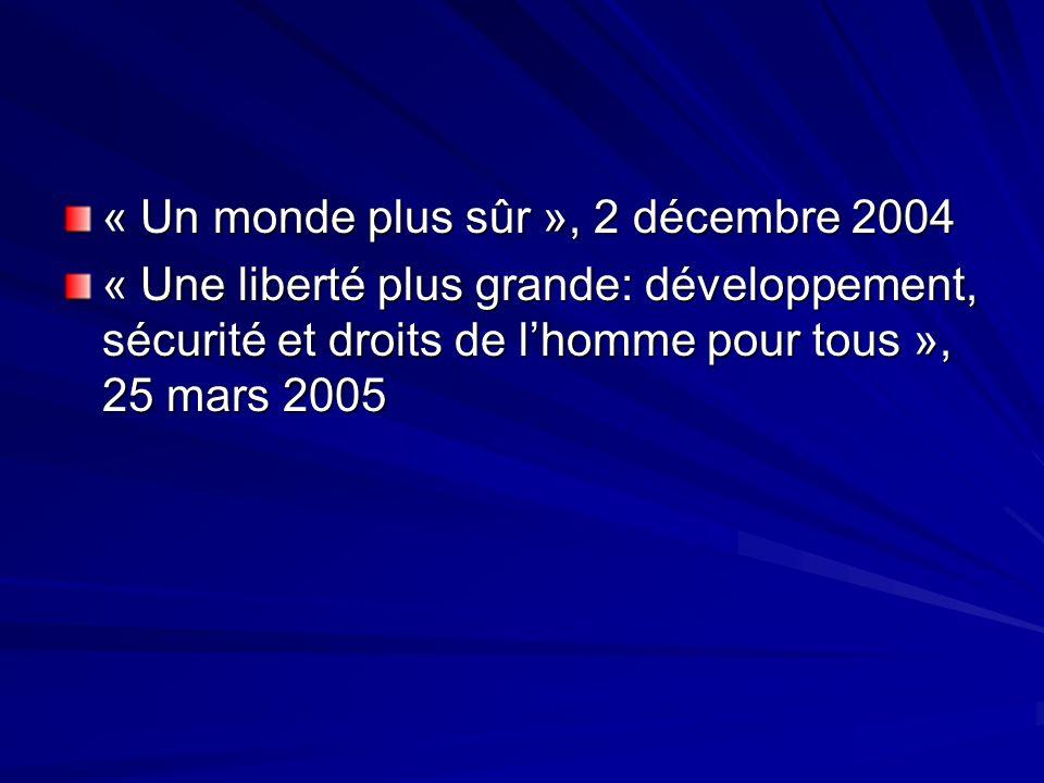 « Un monde plus sûr », 2 décembre 2004 « Une liberté plus grande: développement, sécurité et droits de lhomme pour tous », 25 mars 2005