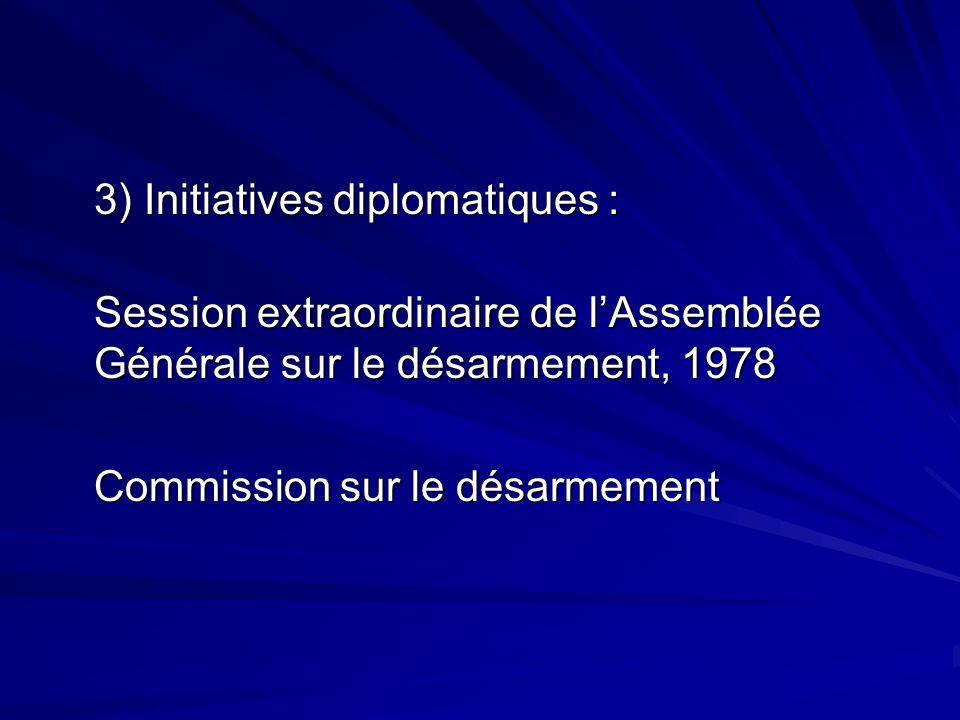 3) Initiatives diplomatiques : Session extraordinaire de lAssemblée Générale sur le désarmement, 1978 Commission sur le désarmement