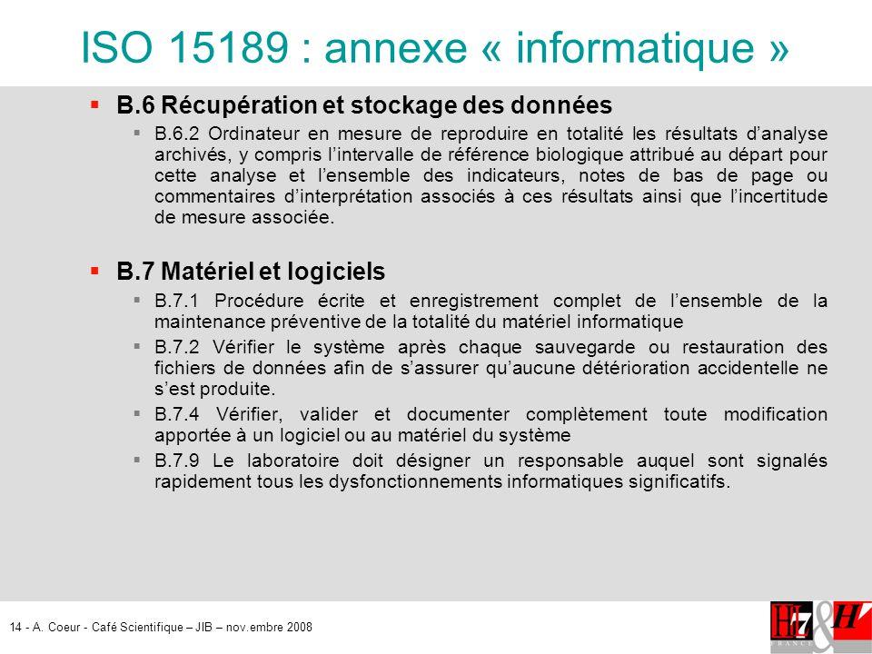 14 - A. Coeur - Café Scientifique – JIB – nov.embre 2008 ISO 15189 : annexe « informatique » B.6 Récupération et stockage des données B.6.2 Ordinateur