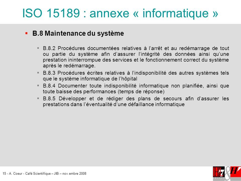 15 - A. Coeur - Café Scientifique – JIB – nov.embre 2008 ISO 15189 : annexe « informatique » B.8 Maintenance du système B.8.2 Procédures documentées r