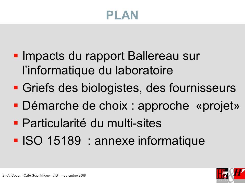 2 - A. Coeur - Café Scientifique – JIB – nov.embre 2008 PLAN Impacts du rapport Ballereau sur linformatique du laboratoire Griefs des biologistes, des
