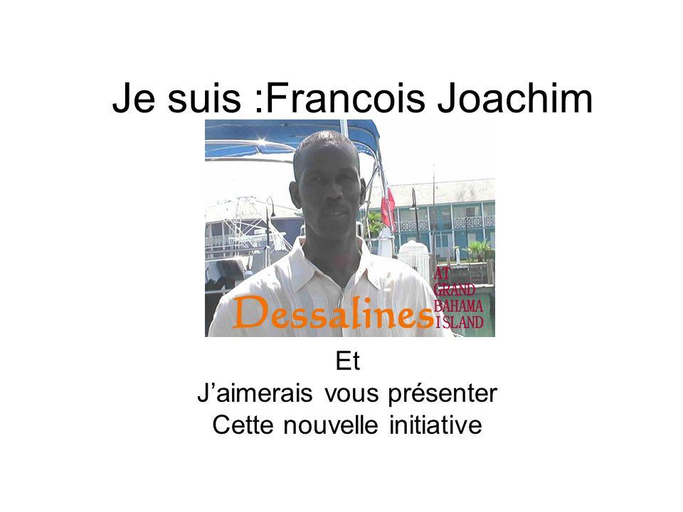 Je suis :Francois Joachim Et Jaimerais vous présenter Cette nouvelle initiative