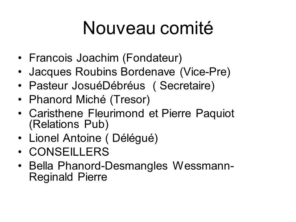 Nouveau comité Francois Joachim (Fondateur) Jacques Roubins Bordenave (Vice-Pre) Pasteur JosuéDébréus ( Secretaire) Phanord Miché (Tresor) Caristhene