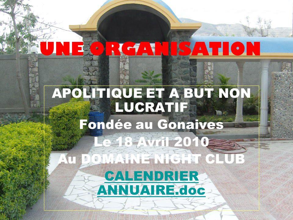 UNE ORGANISATION APOLITIQUE ET A BUT NON LUCRATIF Fondée au Gonaives Le 18 Avril 2010 Au DOMAINE NIGHT CLUB CALENDRIER ANNUAIRE.doc
