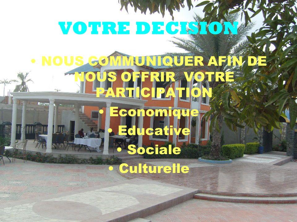 VOTRE DECISION NOUS COMMUNIQUER AFIN DE NOUS OFFRIR VOTRE PARTICIPATION Economique Educative Sociale Culturelle