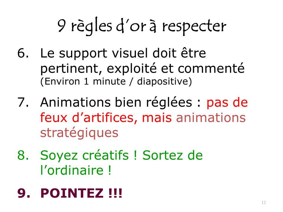 9 règles dor à respecter 6.Le support visuel doit être pertinent, exploité et commenté (Environ 1 minute / diapositive) 7.Animations bien réglées : pa